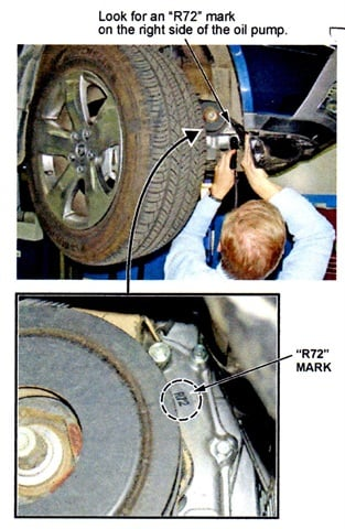 "Inspect the oil pump (behind the right front inner fender on the 2007 – 2008 MDX) for the ""R72"" mark."