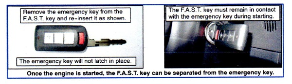 : Remove the emergency key from the F.A.S.T. key and re-insert as shown. The F.A.S.T. key must remain in contact with the emergency key during engine starting. Once the engine is started, the F.A.S.T. key can be separated from the emergency key.
