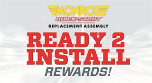 Participants can earn a $30Visa Prepaid Card for each pair of qualifying Monroe Quick-Strutunits installed.