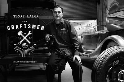 Troy Ladd owns Hollywood Hot Rods in Burbank, Calif.He has been designing, building and restoring custom hot rods for more than a decade.