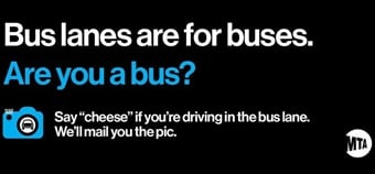 """The new campaign features """"Are you a bus?"""" posters noting that """"Bus lanes are for buses,"""" which will be posted on the backs of the buses equipped with ABLE camera systems.NY MTA"""