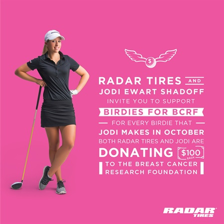 During the month of October both Radar Tires and LPGA golfer Jodi Ewart Shadoff will donate $100 each to the Breast Cancer Research Foundation (BCRF) for every birdie that Jodi makes in her tournaments.