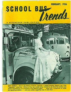 The magazine debuted in 1956 as School Bus Trends. On the cover of the first issue was the current Miss America, Sharon Kay Ritchie, perched on a 1956 Wayne Superamic.