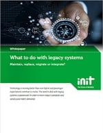 What to do with legacy systems – maintain, replace, migrate or integrate.