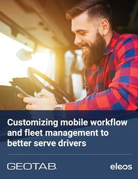 Customizing Mobile Workflow and Fleet Management to Better Serve Drivers