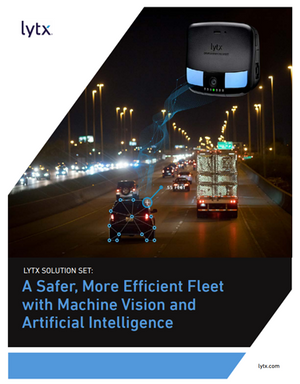 Lytx Solution Set: A Safer, More Efficient Fleet with Machine Vision and Artificial Intelligence