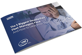 The 5 Biggest Headaches Fleet Managers Face and How to Deal With Them