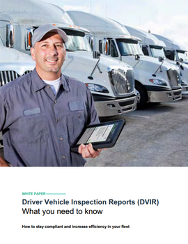 Driver Vehicle Inspection Reports (DVIR's): What You Need to Know