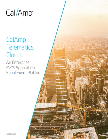 CalAmp Telematics Cloud: An Enterprise M2M Application Enablement Platform