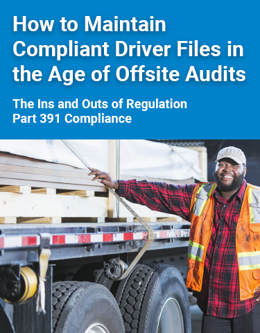 How To Maintain Compliant Driver Files in the Age of Offsite Audits