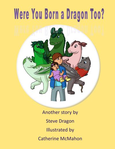 "The ""Fleet Dragon,"" as Steve Dragon was known to some of his clients, wrote his first children's book – ""Were You Born a Dragon?"" which was inspired by the bedtime stories that he would tell his kids while they were growing up. -"