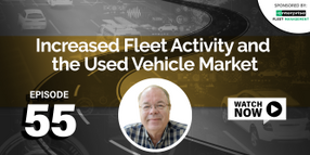 State of the Fleet Industry: Increased Fleet Activity and an Ongoing Strong Used-Vehicle Market