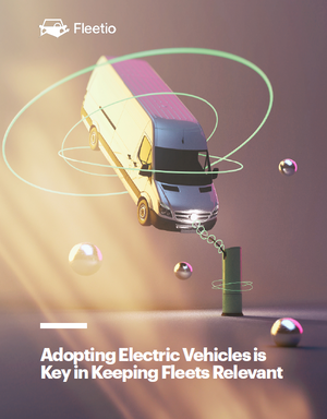 Adopting Electric Vehicles is Key in Keeping Fleets Relevant