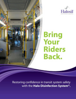 Bring Your Riders Back. Restoring confidence in transit system safety with the Halo Disinfection System®