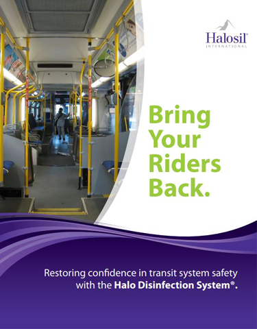 Bring Your Riders Back. Restoring confidence in transit system safety with the Halo Disinfection...