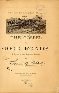 League of American Wheelmen preached the gospel of Good Roads in this pamphlet, widely distributed to farmers to gain their backing for the cause.