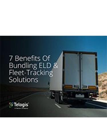 7 Benefits of Bundling ELD & Fleet Tracking Solutions