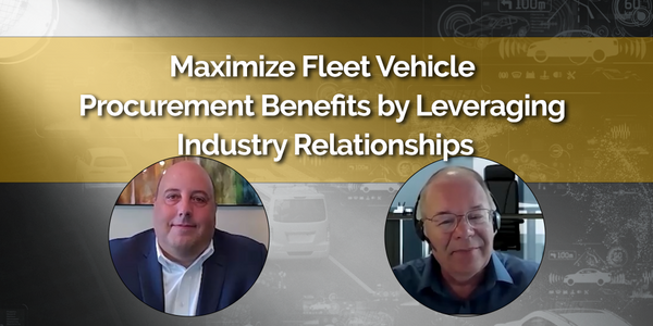 Maximize Fleet Vehicle Procurement Benefits by Leveraging Industry Relationships