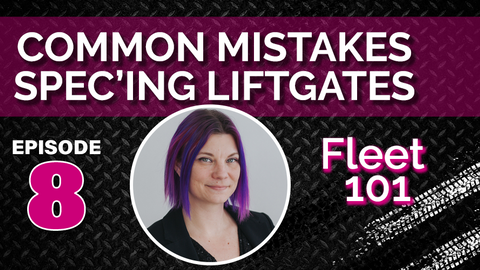 Fleet 101:  Top Mistakes Spec'ing Liftgates