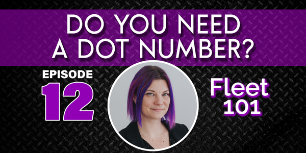 Fleet 101: Do You Need a DOT Number?
