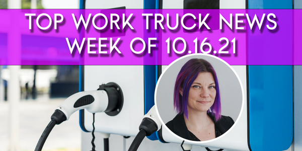 Top Work Truck News for the Week of 10.16.21