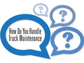 How Does Your Fleet Handle Truck Maintenance?