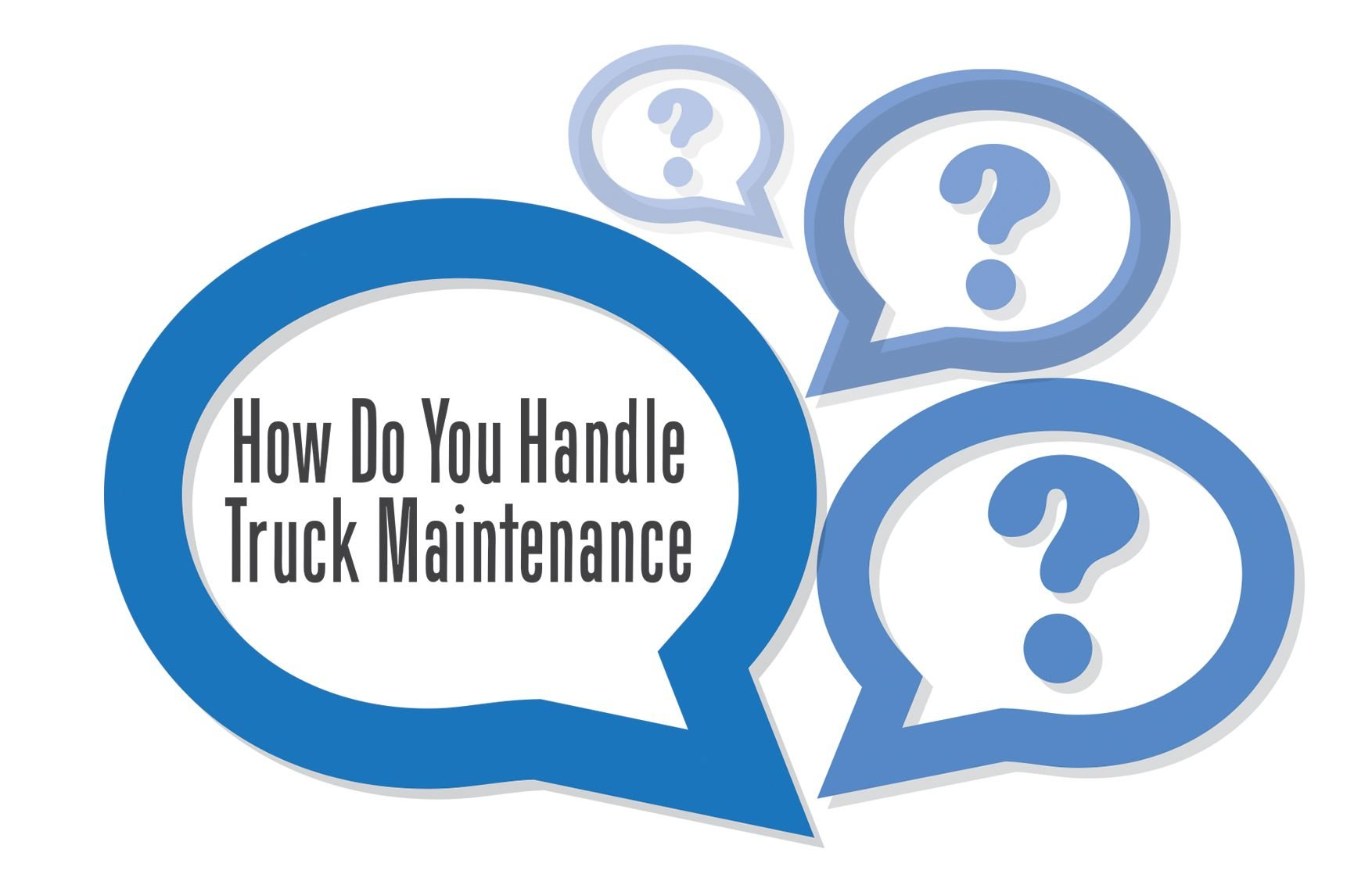 Last Chance: How Do YOU Handle Truck Maintenance